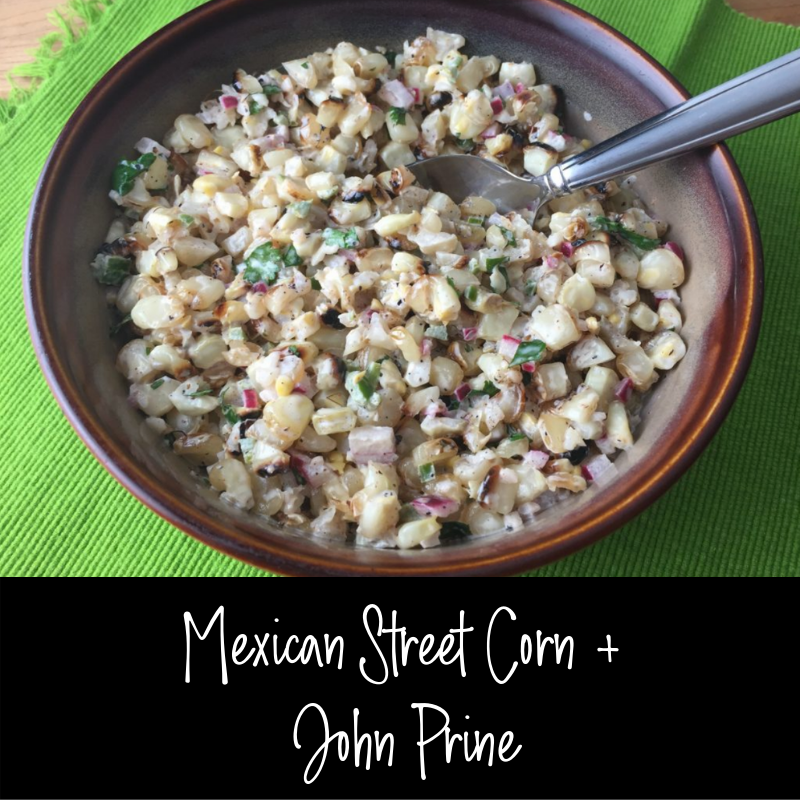 "Duet: Mexican Street Corn / John Prine ""Bruised Orange"""